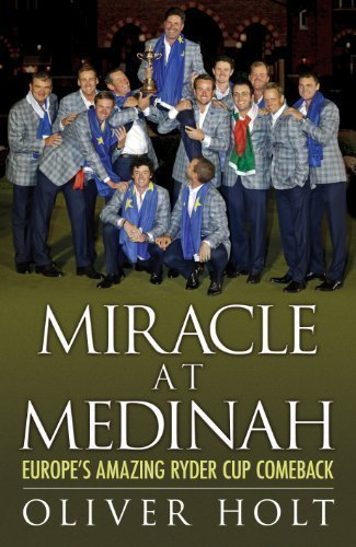 Miracle at Medinah: Europe's Amazing Ryder Cup Comeback by Holt, Oliver [22 November 2012]