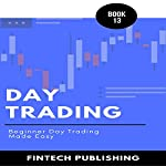 Day Trading: Beginner Day Trading Made Easy: Investments & Securities, Book 13 |  FinTech Publishing