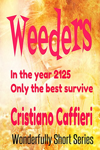 Book: Weeders - In the Year 2125 Only the Best Survive (Wonderfully Short Series) by Cristiano Caffieri