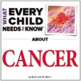 What Every Child Needs to Know about Cancer, R. Bradley Snyder and Marc Engelsgjerd, 1940705010