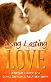 Long Lasting Love: Survival Guide For Long Distance Relationships (Long Lasting Love, Relationship Rescue, Relationship Help, Relationship Books, Love, Romance)