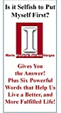 The I Book: Is it Selfish to put Myself First? Maria Victoria Barrera Vargas Gives You the Answer! Plus Six Powerful Words that Help Us Live a Better, and More Fulfilled Life!