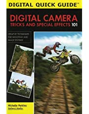 Digital Camera Tricks and Special Effects 101: Creative Techniques for Shooting and Image Editing!