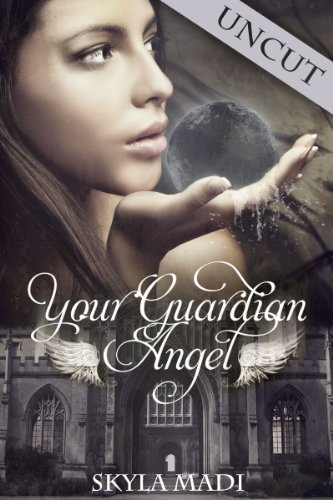 Your Guardian Angel Uncut (The Guardian Angel Series Book 1)