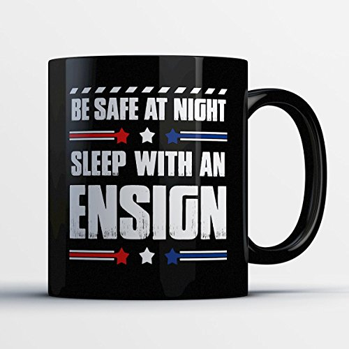 Ensign Coffee Mug   Be Safe At Night Sleep With An Ensign   Funny 11 Oz Black Ceramic Tea Cup   Humorous And Cute Ensign Gifts With Ensign Sayings