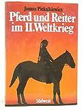 img - for Pferd und Reiter im II. [i.e. Zweiten] Weltkrieg (German Edition) book / textbook / text book