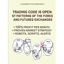 Trading Code is Open: ST Patterns of the Forex and Futures Exchanges, 100% Profit per Month, Proven Market Strategy, Robots, Scripts, Alerts: Forex, Forex ... Strategy, CFD Strategy (English Edition)