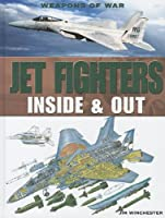 Jet Fighters: Inside & Out (Weapons Of