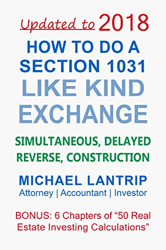 How To Do A Section 1031 Like Kind Exchange: Simultaneous, Delayed, Reverse, Construction