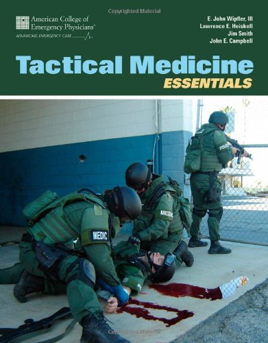 Tactical Medicine Essentials, by American College of Emergency Physicians (ACEP), E. John Wipfler III, John E. Campbell, Lawrence E. Heisk