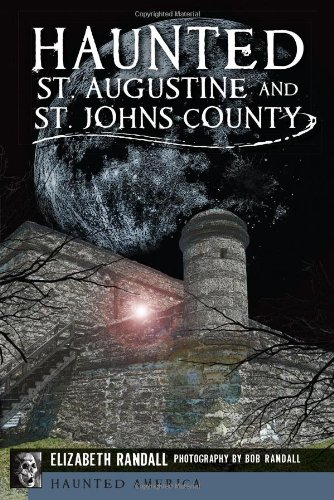 Haunted St. Augustine and St. Johns County (Haunted - Shops St Augustine Fl