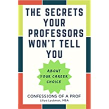 The Secrets Your Professors Won't Tell You: About Your Career Choice