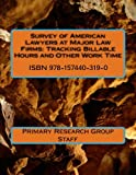 The Survey of American Lawyers at Major Law Firms : Tracking Billable Hours and Other Hours Worked, Primary Research Group, 1574403192