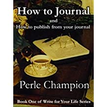 How to Journal and How to publish from your journal. (Write for Your Life Book 1)