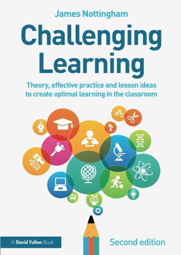 Challenging Learning: Theory, effective practice and lesson ideas to create optimal learning in the classroom