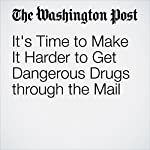 It's Time to Make It Harder to Get Dangerous Drugs through the Mail | Michael McCaul