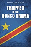 Trapped in the Congo Drama, Raymond M. Ngoma, 1481703463