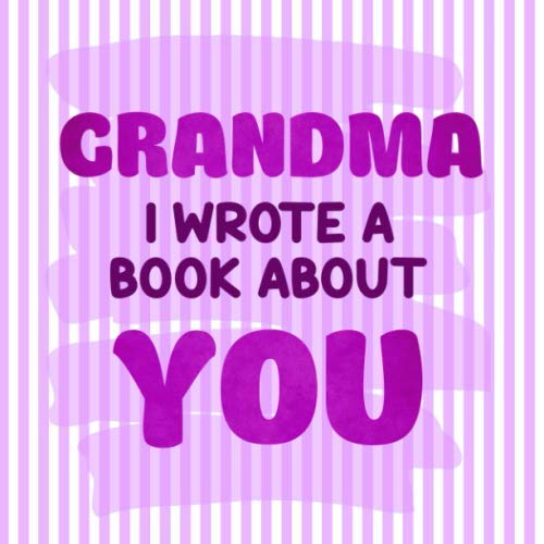 Grandma I Wrote a Book About You: I Love You Because | Fill in the blank personalized book with prompts about what I love about Grandma | ... Day, Birthday & Christmas Gifts for Grandma (Best Homemade For Christmas Gifts)