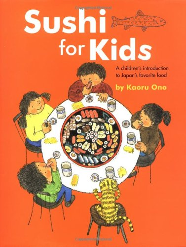 Sushi for Kids: A Children's Introduction to Japan's Favorite Food