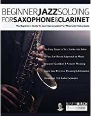 Beginner Jazz Soloing for Saxophone & Clarinet: The beginner's guide to jazz improvisation for woodwind instruments
