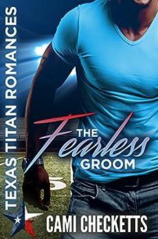The Fearless Groom (Texas Titan Romances) by [Checketts, Cami]