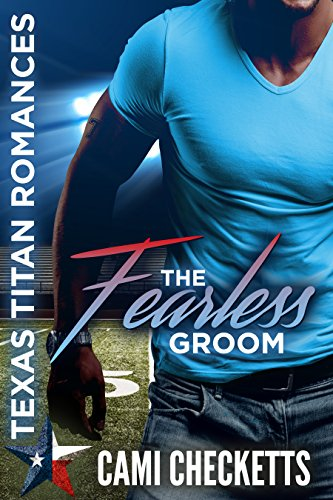 The Fearless Groom (Cami's Texas Titan Romances Book 1) See more