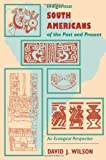 Indigenous South Americans of the Past and Present, David Wilson, 0813336104