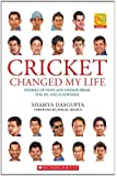 Cricket Changed My Life: Stories of Hope and Despair from the IPL and Elsewhere