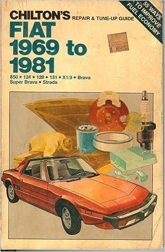 Chiltons Repair and Tune-Up Guide: Fiat, 1969-1981 (850, 124, 128, 131, X1/ 9, Brava, Super Brava, Strada) Paperback – July 1, 1981