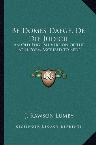 Download Be Domes Daege, De Die Judicii: An Old English Version of the Latin Poem Ascribed to Bede PDF