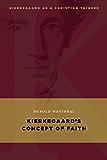Kierkegaard's Concept of Faith (Kierkegaard as a Christian Thinker)