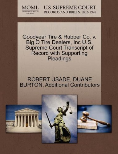 Goodyear Tire   Rubber Co  V  Big O Tire Dealers  Inc U S  Supreme Court Transcript Of Record With Supporting Pleadings