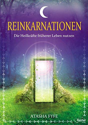 Reinkarnationen: Die Heilkräfte früherer Leben nutzen (German Edition)