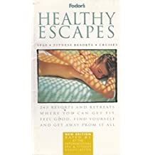 Healthy Escapes: 243 Resorts and Retreats Where You Can Get Fit, Feel Good, Find Yourself and Get  Away from It All