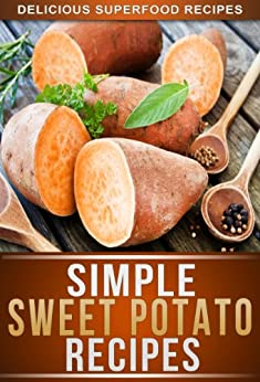 Sweet Potato Recipes: Delicious Sweet Potato Recipes To Keep You Fit And Healthy (The Simple Recipe Series) by [Ready Recipe Books]