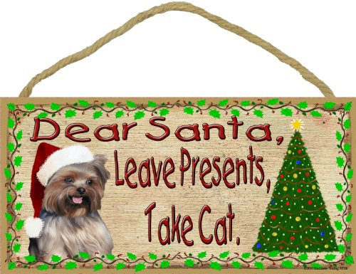 "Dear Santa Leave Presents Take Cat Yorkshire Terrier Christmas Dog Sign Plaque 5""x10"""