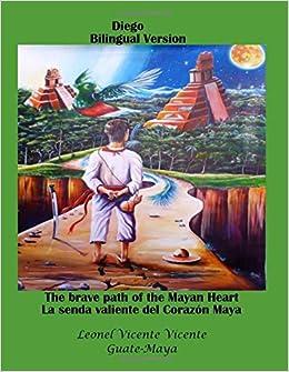 La senda valiente del corazón Maya: The brave path of the ...