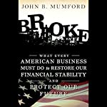 Broke: What Every American Business Must Do to Restore Our Financial Stability and Protect Our Future | John Mumford