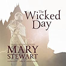 The Wicked Day: The Arthurian Saga, Book 4 Audiobook by Mary Stewart Narrated by Derek Perkins