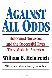 Against All Odds: Holocaust Survivors and the Successful Lives They Made in America (Library of Conservative Thought)