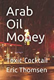 Arab Oil Money: Toxic Cocktail