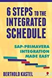 6 Steps to the Integrated Schedule - SAP-Primavera Integration Made Easy : SAP-Primavera Integration Made Easy, Dogar, Ovi, 0974180890