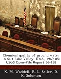 Chemical Quality of Ground Water in Salt Lake Valley, Utah, 1969-85, K. M. Waddell and R. L. Seiler, 1288869193