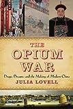 The Opium War, Julia Lovell, 1468308955