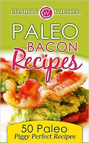Ebook for Pro téléchargement gratuit Paleo Bacon Cookbook: 50 Paleo Piggy Perfect Recipes by Charity Wilson 1508674485 (Littérature Française) PDF DJVU FB2