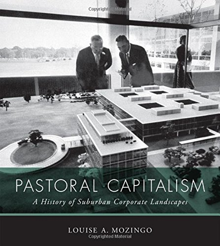 Pastoral Capitalism: A History of Suburban Corporate Landscapes (Urban and Industrial -