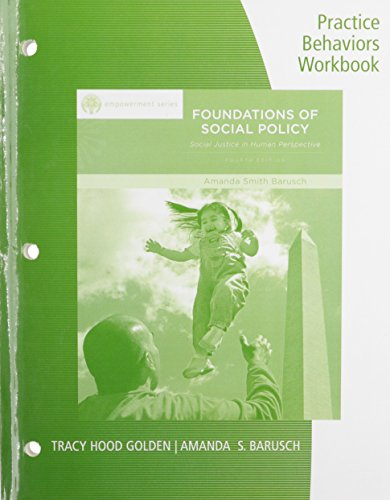 Student Workbook Practice Behaviors for Baruschs Brooks/Cole Empowerment Series: Foundations of Social Policy: Social Justice in Human Perspective, 4th