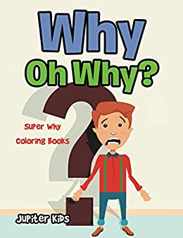 Why Oh Why?: Super Why Coloring Books (Super Why Coloring and Art ...