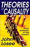 Theories of Causality : From Antiquity to the Present, Losee, John, 141281832X