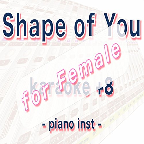 Shape of You (piano inst karaoke for female)